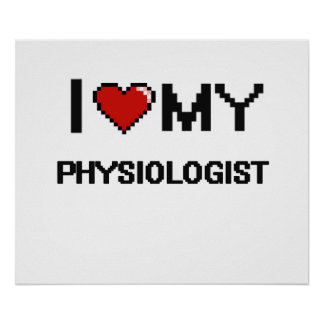 I love my Physiologist Poster