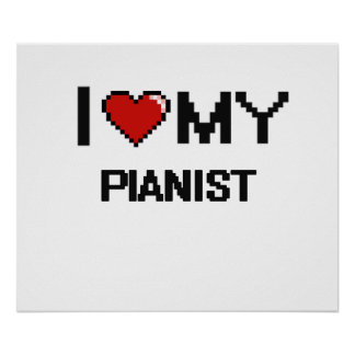 I love my Pianist Poster