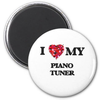 I love my Piano Tuner 2 Inch Round Magnet
