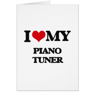 I love my Piano Tuner Greeting Card