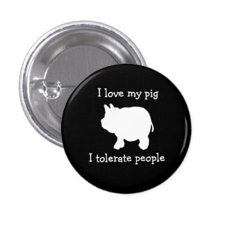 I Love My Pig, I Tolerate People Button