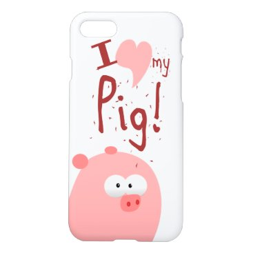 I LOVE MY PIG iPhone 7 CASE