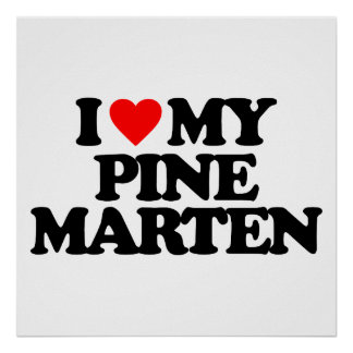I LOVE MY PINE MARTEN PRINT