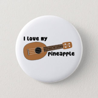 I Love My Pineapple Ukulele Button