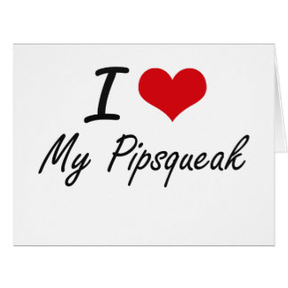 I Love My Pipsqueak Large Greeting Card