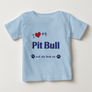 I Love My Pit Bull (Female Dog) Baby T-Shirt