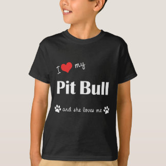 I Love My Pit Bull (Female Dog) T-Shirt