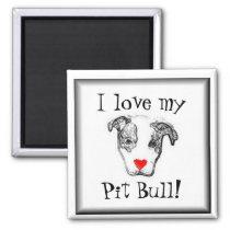 I love my pit bull! magnet