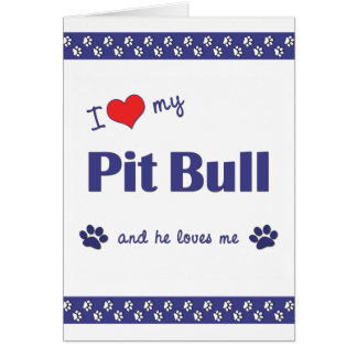 I Love My Pit Bull (Male Dog) Card