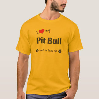 I Love My Pit Bull (Male Dog) T-Shirt