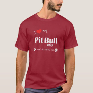 I Love My Pit Bull Mix (Female Dog) T-Shirt
