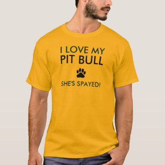 """I Love My Pit Bull (spayed)"" T-Shirt"