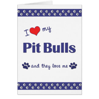 I Love My Pit Bulls Multiple Dogs Card