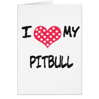 I love my Pitbull Greeting Card