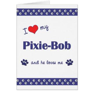 I Love My Pixie-Bob Male Cat Greeting Cards
