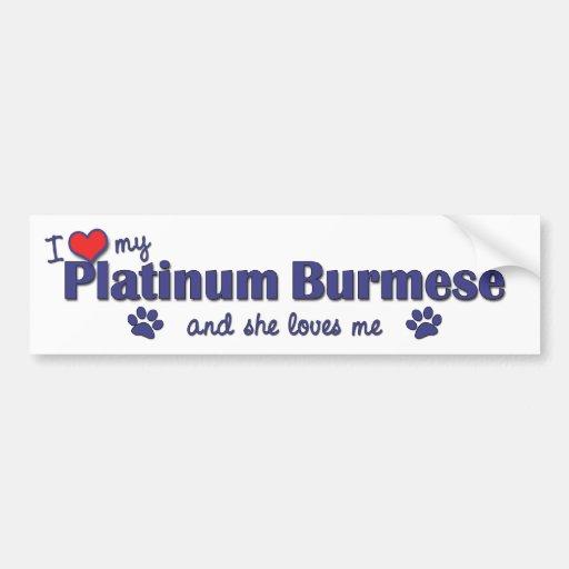 I Love My Platinum Burmese (Female Cat) Bumper Sticker