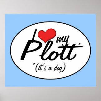 I Love My Plott It s a Dog Posters
