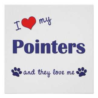 I Love My Pointers (Multiple Dogs) Poster