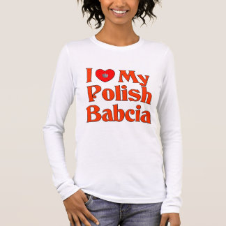 I Love My Polish Babcia (Grandmother) Long Sleeve T-Shirt