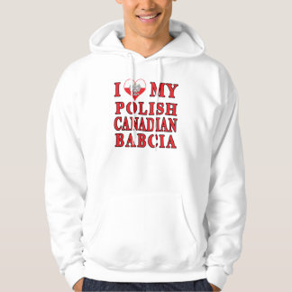 I Love My Polish Canadian Babcia Hoodie
