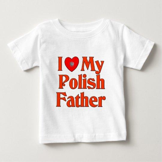 I Love My Polish Father Baby T-Shirt