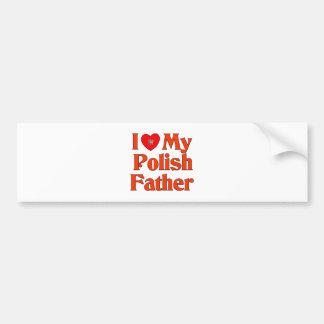 I Love My Polish Father Bumper Sticker