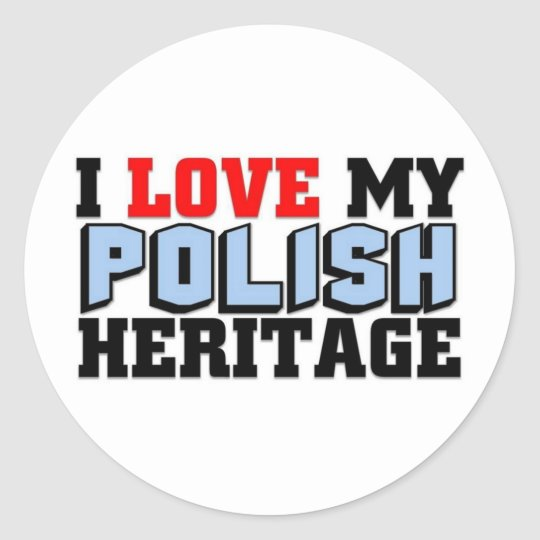 I love my Polish Heritage Classic Round Sticker