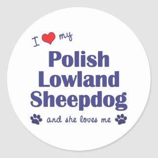 I Love My Polish Lowland Sheepdog (Female Dog) Classic Round Sticker