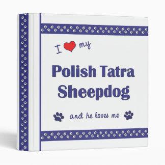 I Love My Polish Tatra Sheepdog (Male Dog) 3 Ring Binder