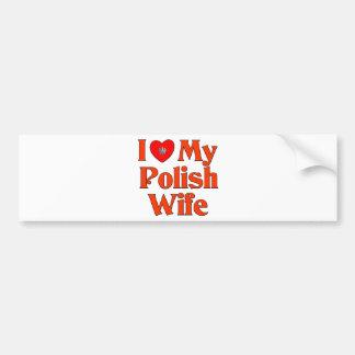 I Love My Polish Wife Car Bumper Sticker