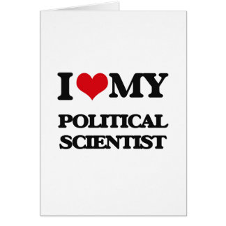 I love my Political Scientist Greeting Card