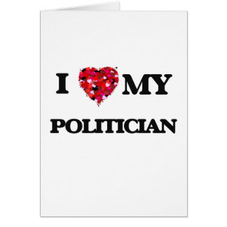 I love my Politician Greeting Card