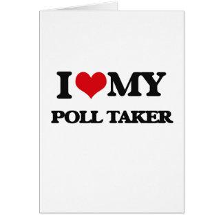I love my Poll Taker Greeting Card