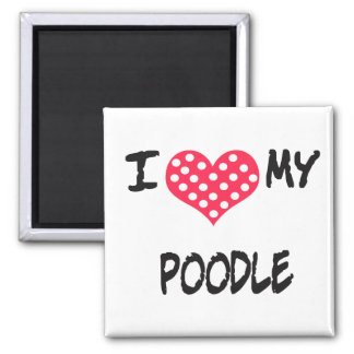 I love my Poodle 2 Inch Square Magnet