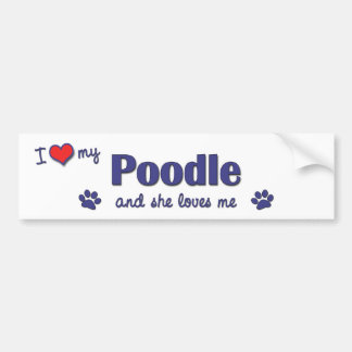 I Love My Poodle (Female Dog) Bumper Sticker