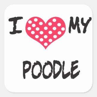 I love my Poodle Square Sticker