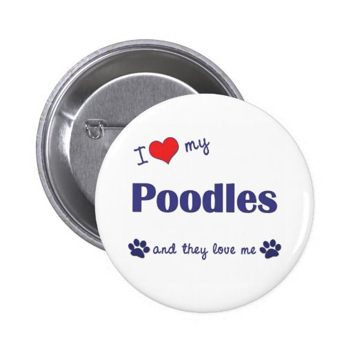 I Love My Poodles (Multiple Dogs) Pins