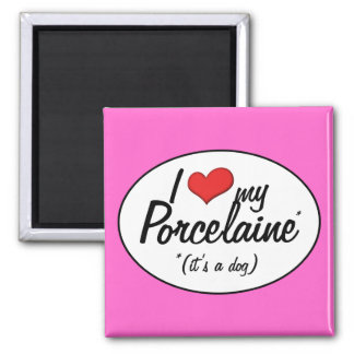 I Love My Porcelaine (It's a Dog) 2 Inch Square Magnet
