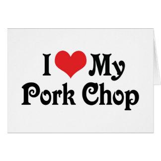 I Love My Pork Chop Greeting Cards