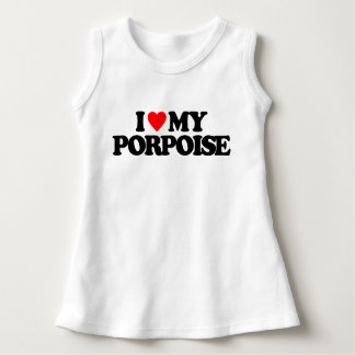 I LOVE MY PORPOISE DRESS