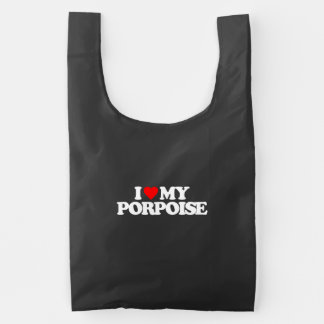 I LOVE MY PORPOISE REUSABLE BAG