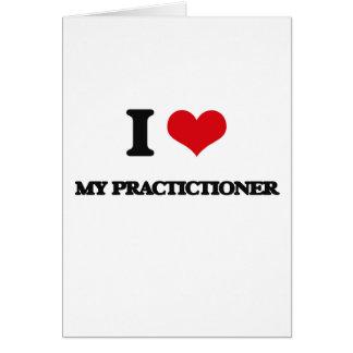 I Love My Practictioner Greeting Card