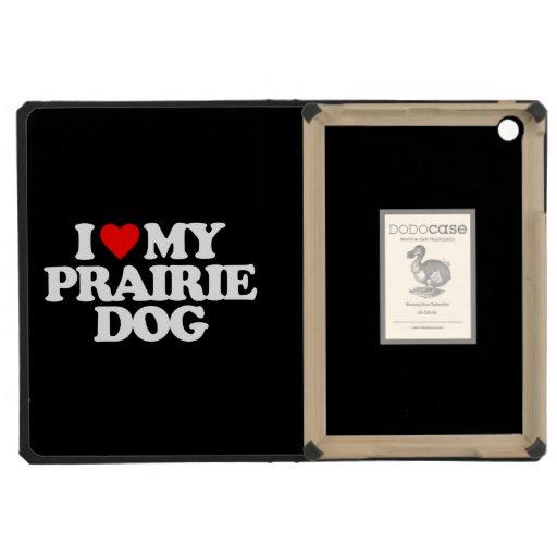 I LOVE MY PRAIRIE DOG iPad MINI RETINA CASES
