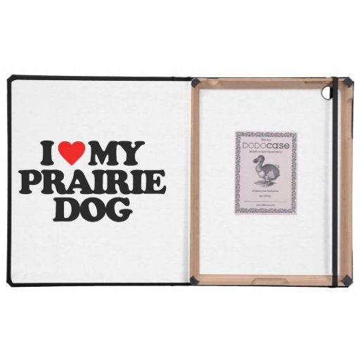 I LOVE MY PRAIRIE DOG CASES FOR iPad