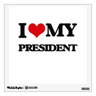 I love my President Wall Graphic