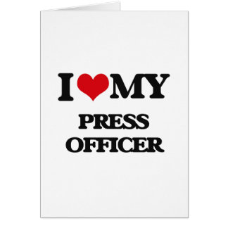 I love my Press Officer Greeting Cards