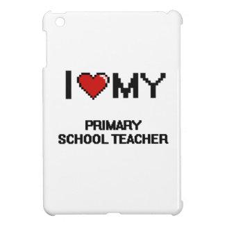 I love my Primary School Teacher Case For The iPad Mini