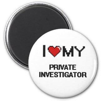 I love my Private Investigator 2 Inch Round Magnet