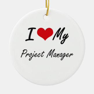 I love my Project Manager Ceramic Ornament