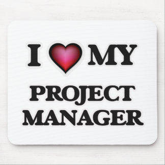 I love my Project Manager Mouse Pad